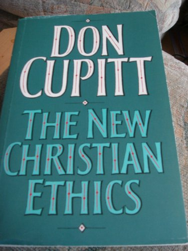 New Christian Ethics By Don Cupitt