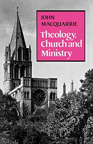 Theology, Church and Ministry By John Macquarrie