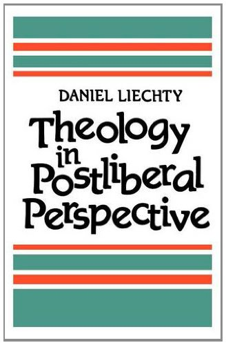 Theology in Postliberal Perspective By Daniel Liechty