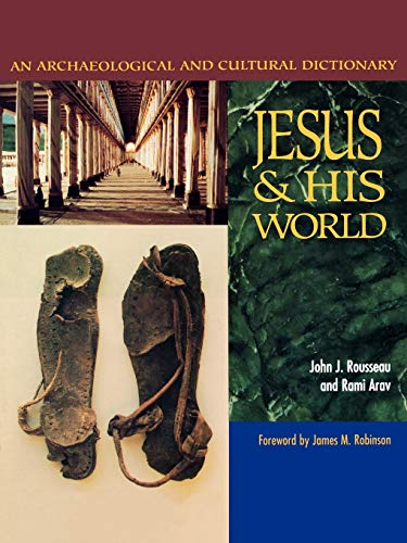 Jesus and His World: Ann Archaeological and Cultural Dictionary: An Archaeological and Cultural Dictionary By John J. Rousseau
