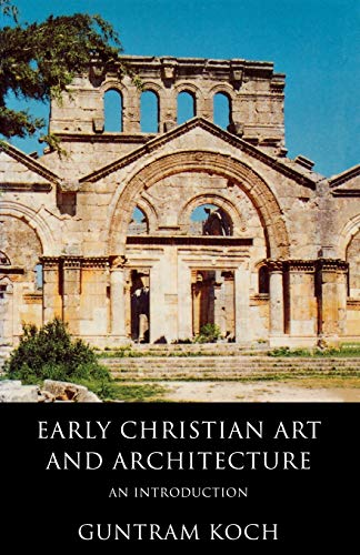 Early Christian Art and Architecture By Guntram Koch