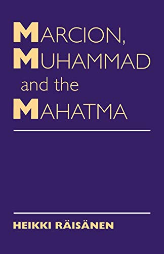Marcion, Muhammad and the Mahatma By Heikki Raisanen