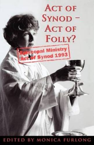 Act of Synod, Act of Folly? By Edited by Monica Furlong