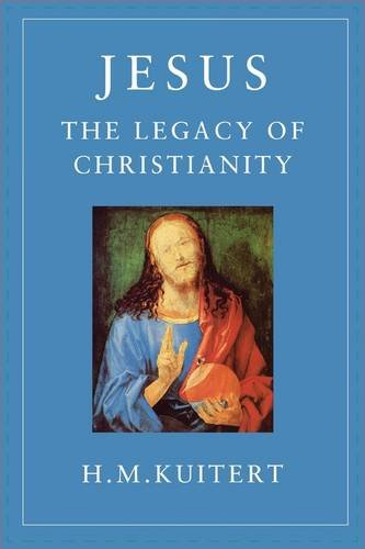 Jesus, the Legacy of Christianity By H. M. Kuitert