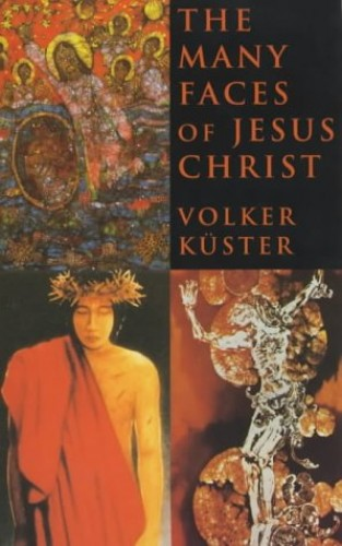 Many Faces of Jesus Christ By Volker Kuster