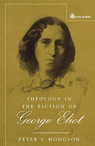 Theology in the Fiction of George Eliot By Peter C. Hodgson