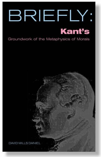 Kant's Groundwork of the Metaphysics of Morals By David Mills Daniel
