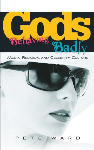Gods Behaving Badly: Media, Religion and Celebrity Culture by Pete Ward