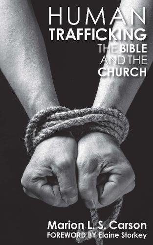 Human Trafficking, The Bible and the Church By Marion L. S. Carson