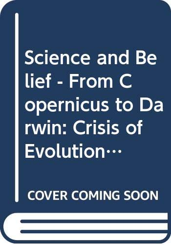 Science and Belief - From Copernicus to Darwin: Crisis of Evolution Unit 12-14 (Course AMST283) By John Hedley Brooke