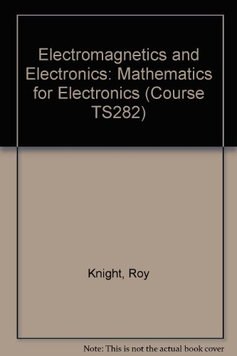 Electromagnetics and Electronics By Roy Knight