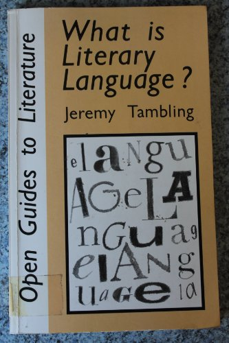 WHAT IS LITERARY LANGUAGE (Open guides to literature) By Professor Jeremy Tambling