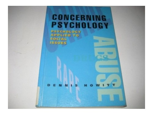 Concerning Psychology: Psychology Applied to Social Issues By Dennis Howitt
