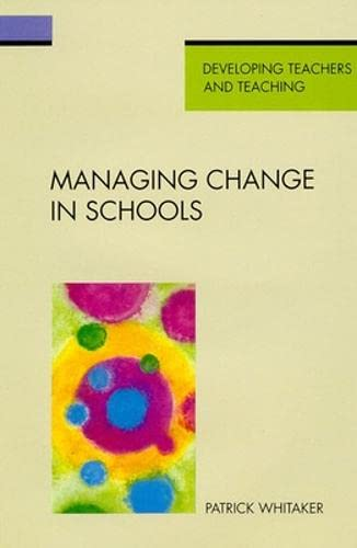 Managing Change in Schools By Patrick Whitaker