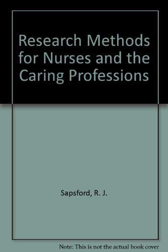 Research Methods for Nurses and the Caring Professions By R. J. Sapsford