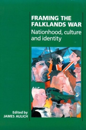 FRAMING THE FALKLANDS WAR By Edited by James Aulich