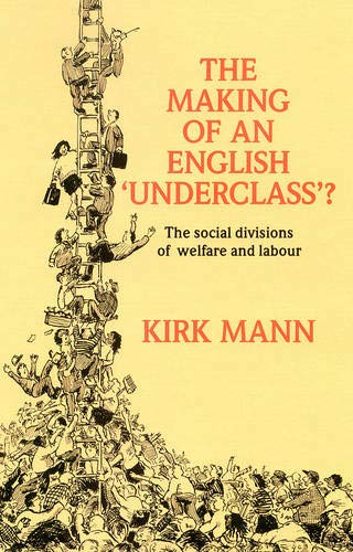Making of an English Underclass?: Social Divisions of Welfare and Labour by Kirk Mann