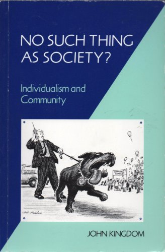 No Such Thing as Society? By John Kingdom