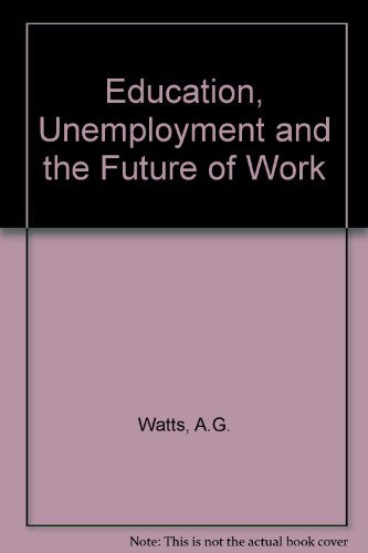 Education, Unemployment and the Future of Work By A.G. Watts