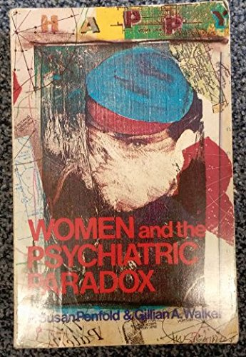 Women and the Psychiatric Paradox By P.Susan Penfold