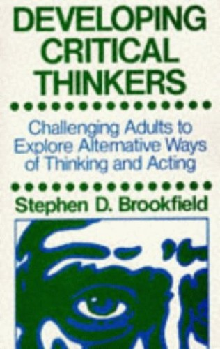 DEVELOPING CRITICAL THINKERS By BROOKFIELD