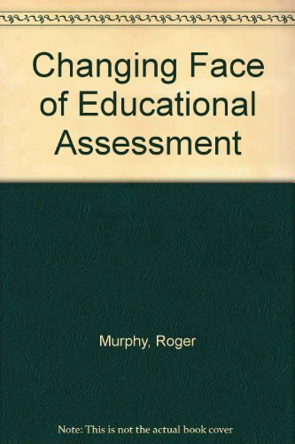 Changing Face of Educational Assessment By Roger Murphy