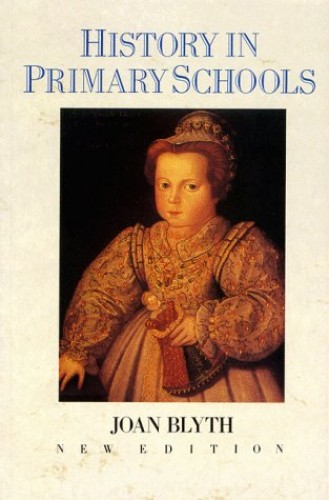 History in Primary Schools By Joan Blyth