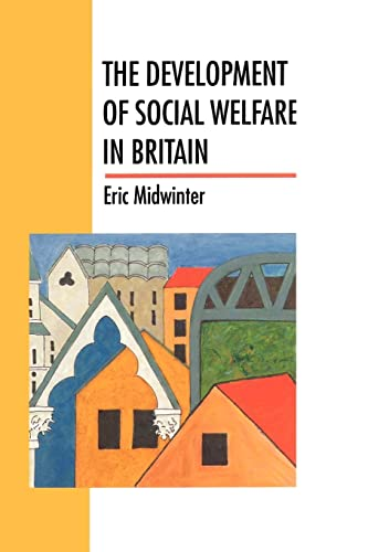The Development of Social Welfare in Britain By Eric Midwinter