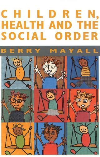 Children, Health and the Social Order By Berry Mayal