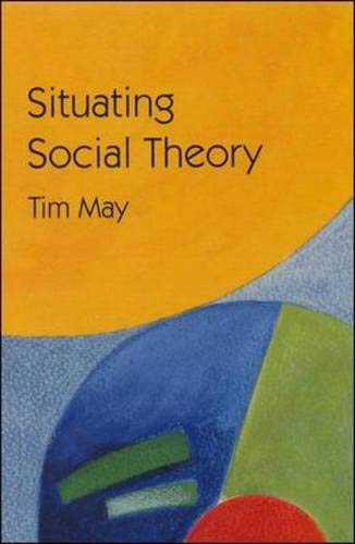 Situating Social Theory By Tim May