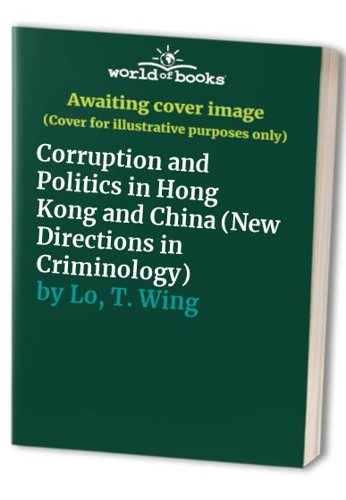 Corruption and Politics in Hong Kong and China By T. Wing Lo