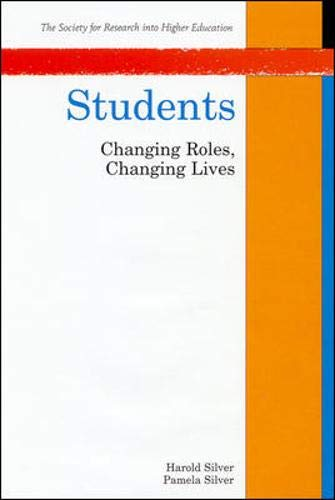Students: Changing Roles, Changing Lives (Society for Research into Higher Education) By Harold Silver