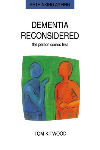 Dementia Reconsidered: The Person Comes First (Rethinking Ageing) By Tom Kitwood