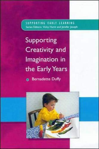 Supporting Creativity and Imagination in the Early Years (Supporting Early Learning) By Bernadette Duffy
