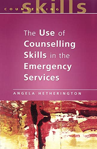 The Use Of Counselling Skills In The Emergency Services By Angela Hetherington