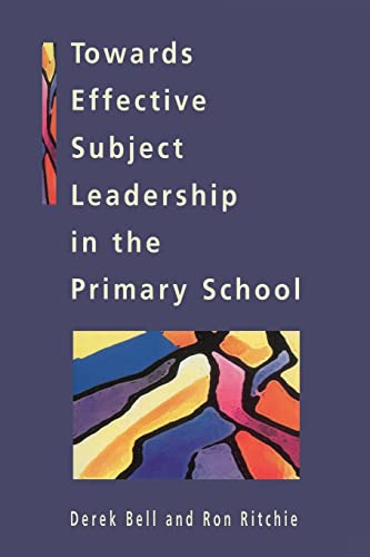 Towards Effective Subject Leadership in Primary Schools By Derek Bell