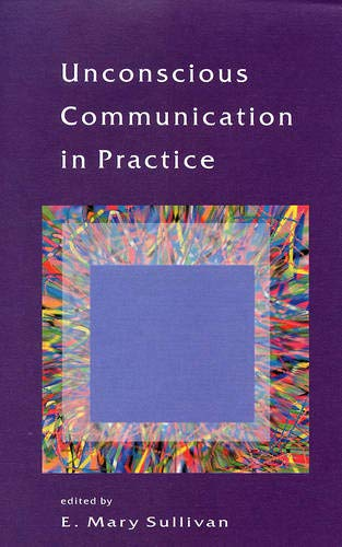 Unconscious Communication in Practice By Edited by E.Mary Sullivan