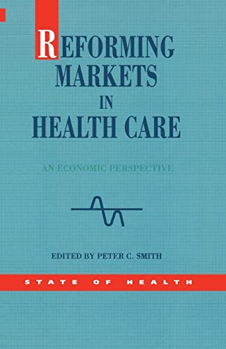 Reforming Markets in Health Care By Peter C. Smith
