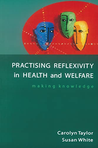 Practising Reflexivity Health and Wel By Carolyn Taylor