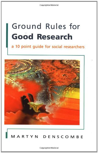Ground Rules for Good Research: A 10 Point Guide for Social Researchers By Martyn Denscombe
