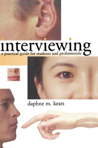Interviewing: A Practical Guide for Students and Professionals By Daphne Keats