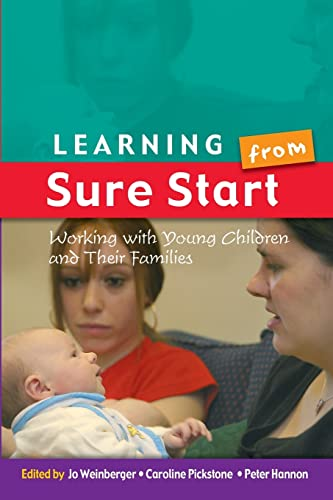 Learning from sure start: working with young children and their families: Working with Young Children and their Families By Jo Weinberger