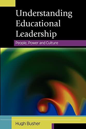 Understanding Educational Leadership: People, Power and Culture By Hugh Busher