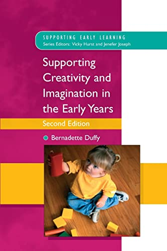Supporting Creativity and Imagination in the Early Years By Bernadette Duffy