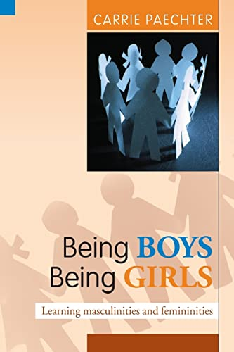 Being Boys; Being Girls: Learning Masculinities and Femininities By Carrie Paechter