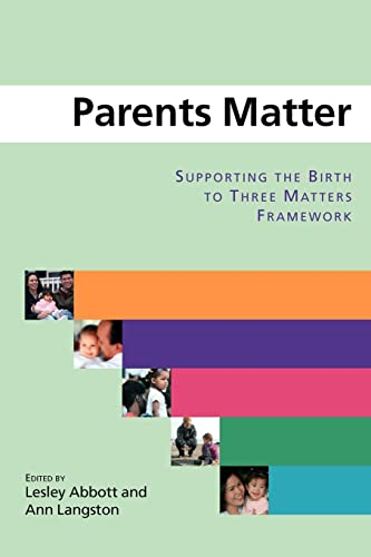 Parents Matter: Supporting the Birth to Three Matters Framework By Lesley Abbott