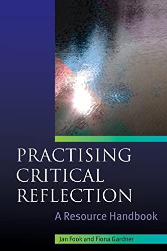 Practising critical reflection: a resource handbook: A Handbook By Jan Fook