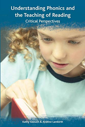 Understanding Phonics and the Teaching of Reading: A Critical Perspective By Kathy Goouch