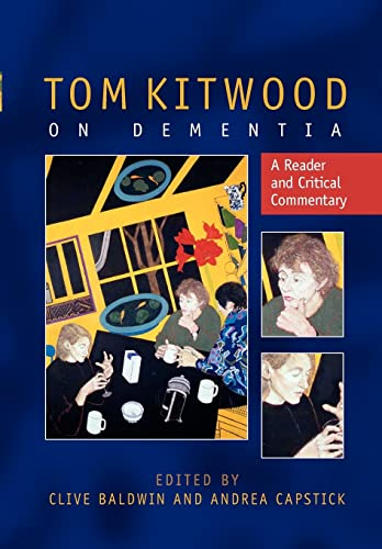 Tom Kitwood on Dementia: A Reader and Critical Commentary by Clive Baldwin