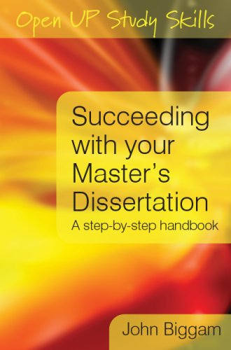 Succeeding with you Master's Dissertation: A Step-by-Step Handbook: A Step-by-step Guide By John Biggam